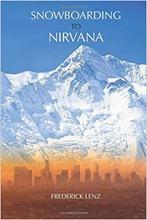Snowboarding to Nirvana Frederick Lenz